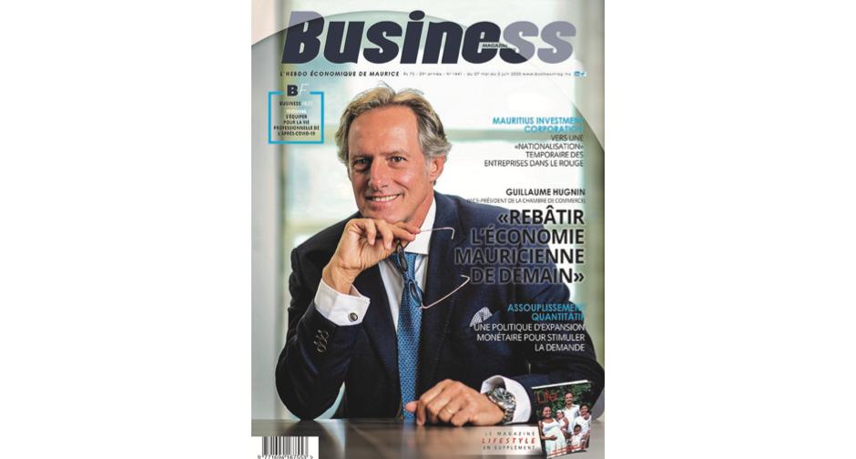 Guillaume Hugnin : «Rebâtir l'économie mauricienne de demain»   business-magazine.mu
